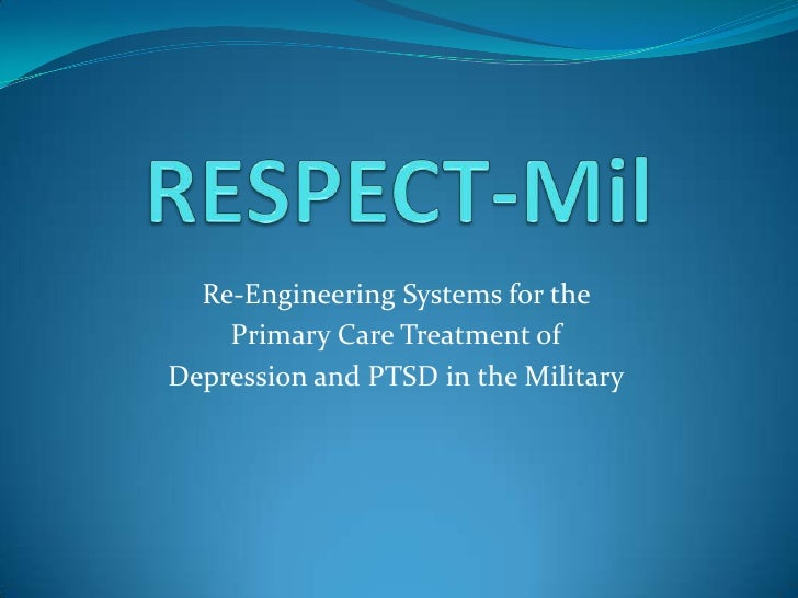 RESPECT-Mil<br />Re-Engineering Systems for the <br />Primary Care Treatment of <br />Depression and PTSD in the Military<...