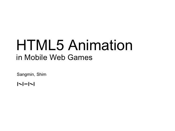 HTML5 Animationin Mobile Web GamesSangmin, Shim