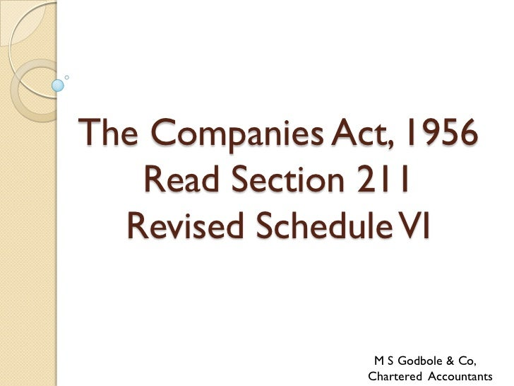 The Companies Act, 1956   Read Section 211  Revised Schedule VI                 M S Godbole & Co,                Chartered...