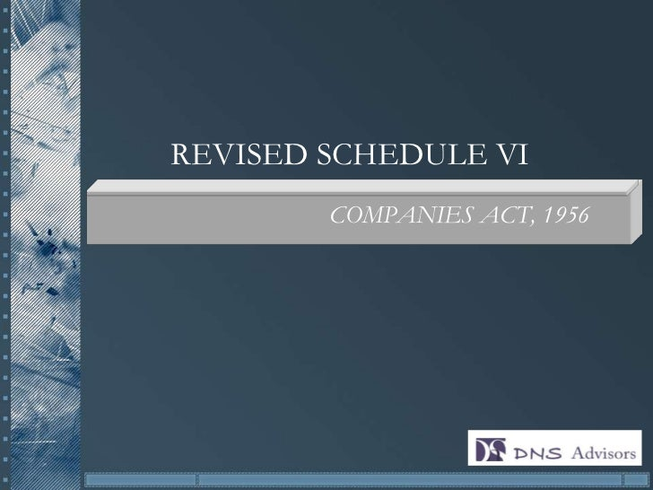 analysis of revised schedule vi The revised schedule vi does not deal with any accounting treatment and the same continues to be governed by the respective accounting standards/practices further, the revised schedule vi is clear that additional line items can be added on the face or in the notes.
