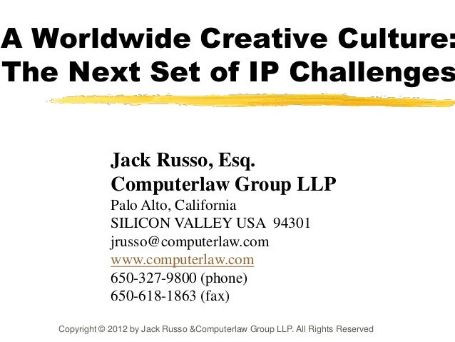 A Worldwide Creative Culture:The Next Set of IP Challenges               Jack Russo, Esq.               Computerlaw Group ...