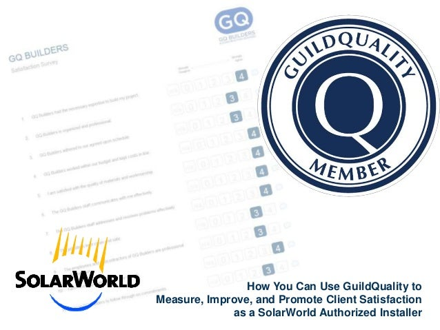 How You Can Use GuildQuality to Measure, Improve, and Promote Client Satisfaction as a SolarWorld Authorized Installer