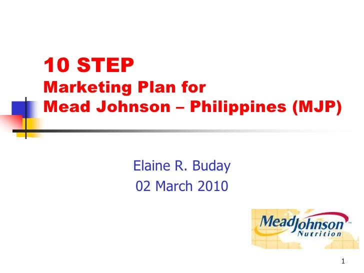 1<br />10 STEP Marketing Plan for Mead Johnson – Philippines (MJP)<br />Elaine R. Buday<br />02 March 2010<br />