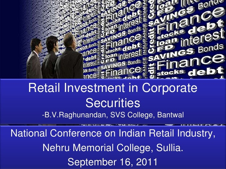Retail Investment in Corporate Securities-B.V.Raghunandan, SVS College, Bantwal<br />National Conference on Indian Retail ...
