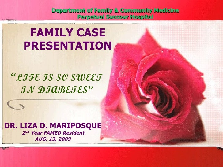 "Department of Family & Community Medicine Perpetual Succour Hospital "" LIFE IS SO SWEET IN DIABETES"" DR. LIZA D. MARIPOSQU..."