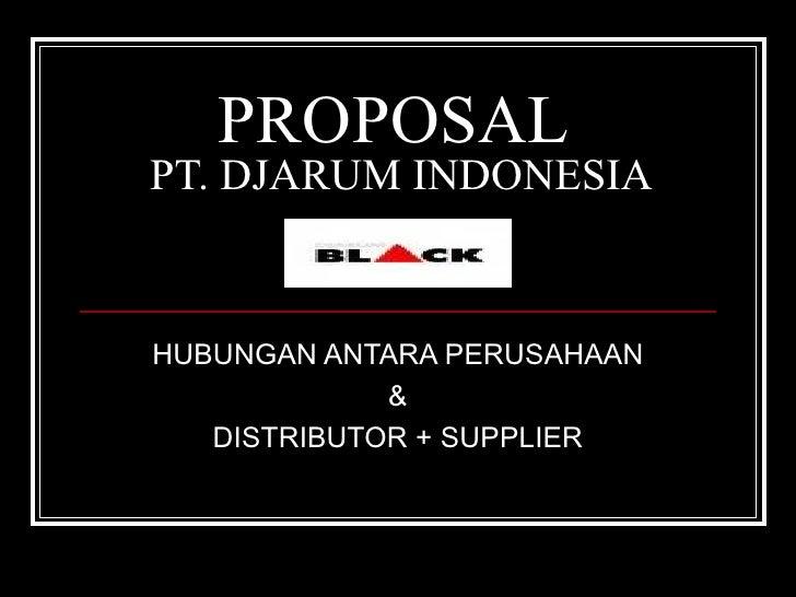 PROPOSAL  PT. DJARUM INDONESIA HUBUNGAN ANTARA PERUSAHAAN & DISTRIBUTOR + SUPPLIER
