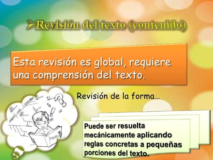 Esta revisión es global, requiereuna comprensión del texto.             Revisión de la forma…