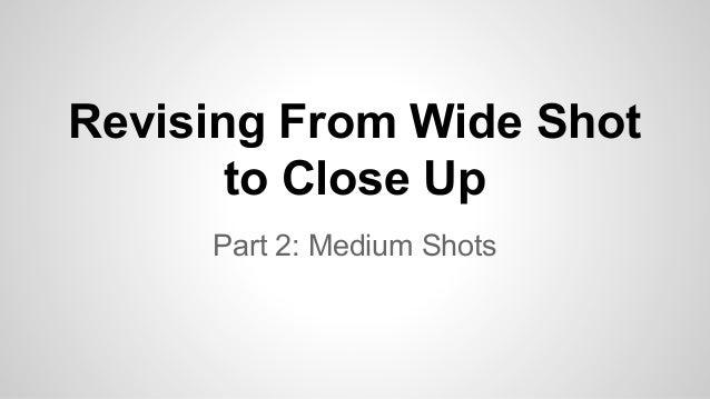 Revising medium shots
