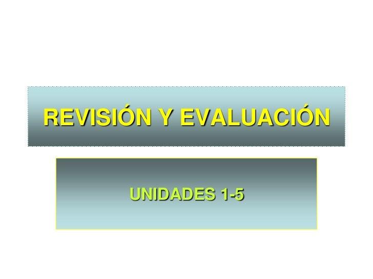 REVISIÓN Y EVALUACIÓN      UNIDADES 1-5
