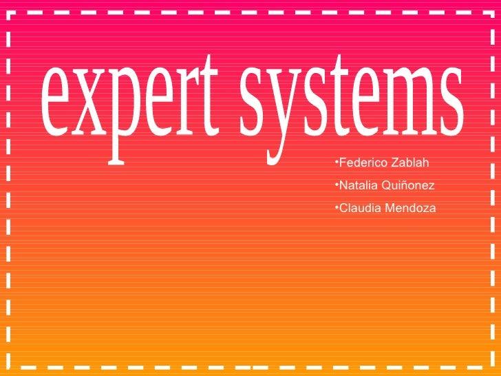 expert systems <ul><li>Federico Zablah </li></ul><ul><li>Natalia Quiñonez </li></ul><ul><li>Claudia Mendoza </li></ul>