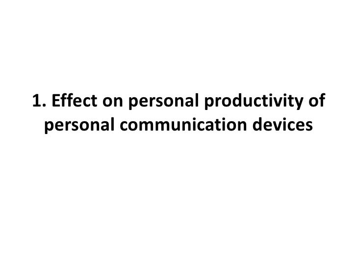1. Effect on personal productivity of personal communication devices<br />