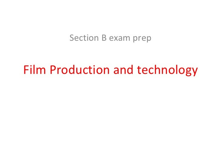 Section B exam prep Film Production and technology
