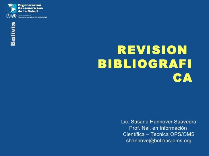 REVISION  BIBLIOGRAFICA Lic. Susana Hannover Saavedra Prof. Nal. en Información  Científica – Tecnica OPS/OMS [email_addre...