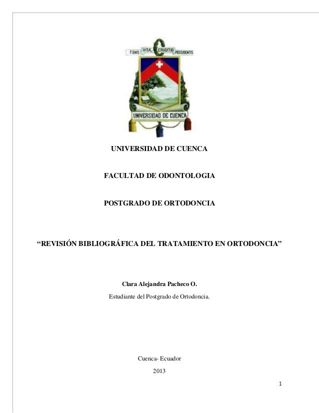 """1 UNIVERSIDAD DE CUENCA FACULTAD DE ODONTOLOGIA POSTGRADO DE ORTODONCIA """"REVISIÓN BIBLIOGRÁFICA DEL TRATAMIENTO EN ORTODON..."""