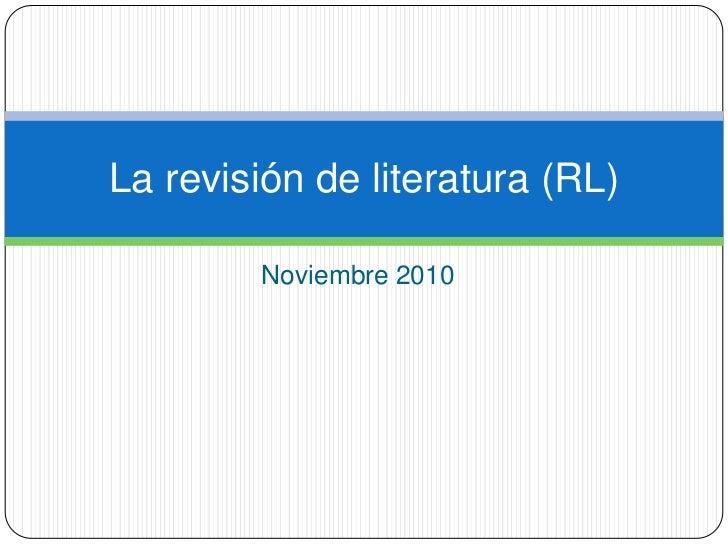 Noviembre 2010<br />La revisión de literatura (RL)<br />