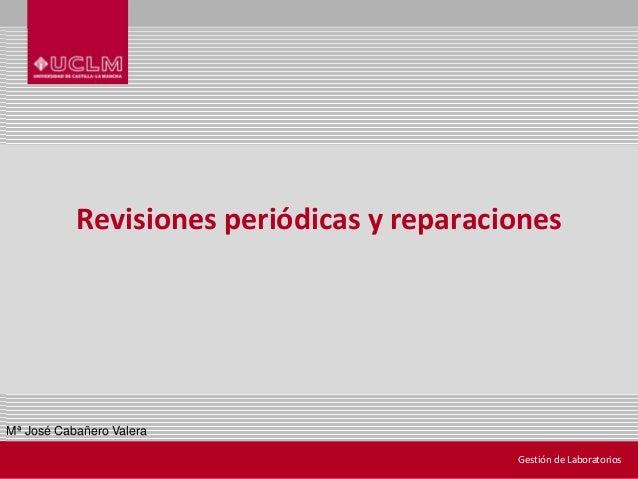 Revisiones periódicas y reparaciones  Mª José Cabañero Valera Gestión de Laboratorios