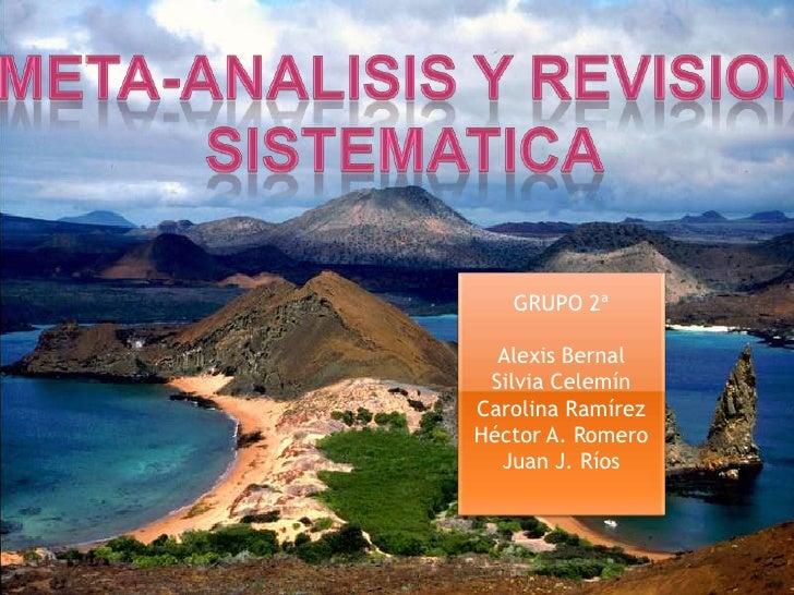 Meta-analisis y revision<br />sistematica<br />GRUPO 2ª<br />Alexis Bernal<br />Silvia Celemín<br />Carolina Ramírez<br />...