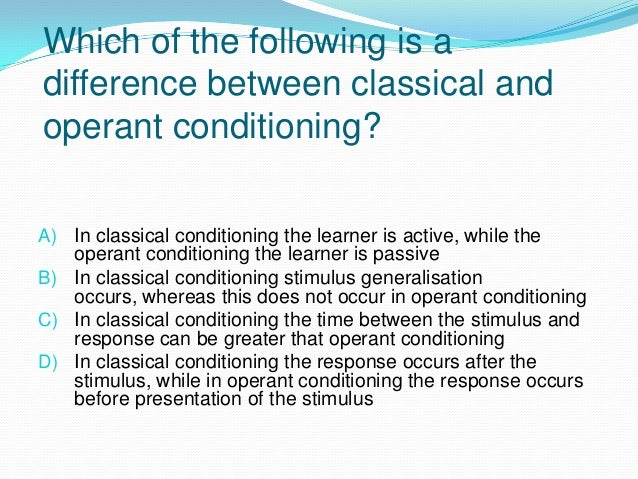 a comparison between classical conditioning and operant conditioning The operant and the classical in conditioned orientation of drosophila melanogaster at the the relationship between operant and classical conditioning has this apparatus is well suited to compare classical and operant conditioning procedures because during training the.