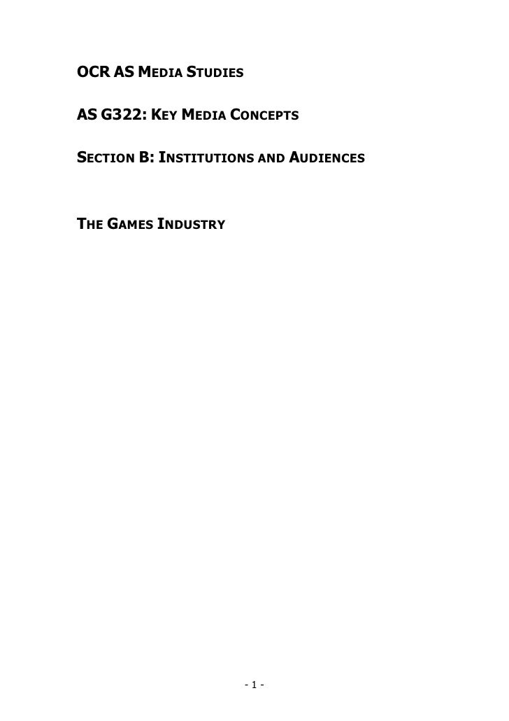 OCR AS MEDIA STUDIESAS G322: KEY MEDIA CONCEPTSSECTION B: INSTITUTIONS AND AUDIENCESTHE GAMES INDUSTRY                    ...