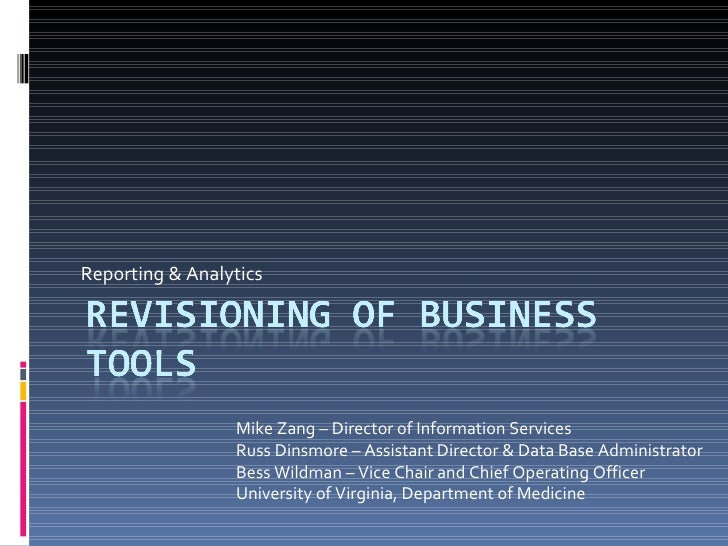 Reporting & Analytics Mike Zang – Director of Information Services Russ Dinsmore – Assistant Director & Data Base Administ...