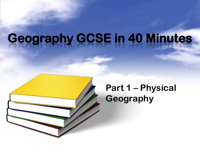 Geography GCSE in 40 Minutes Part 1 – Physical Geography