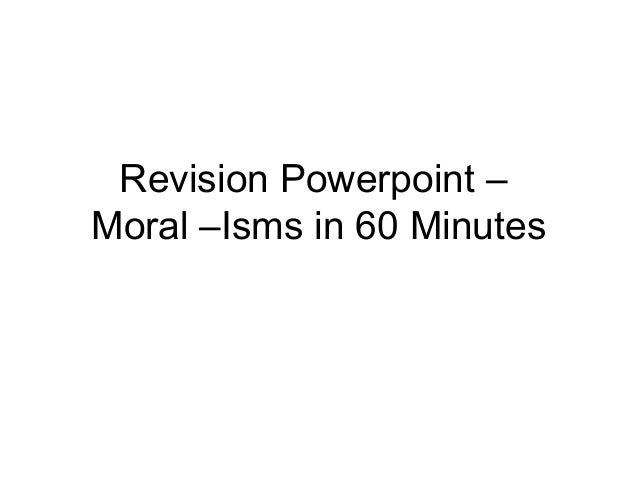 Revision Powerpoint – Moral –Isms in 60 Minutes