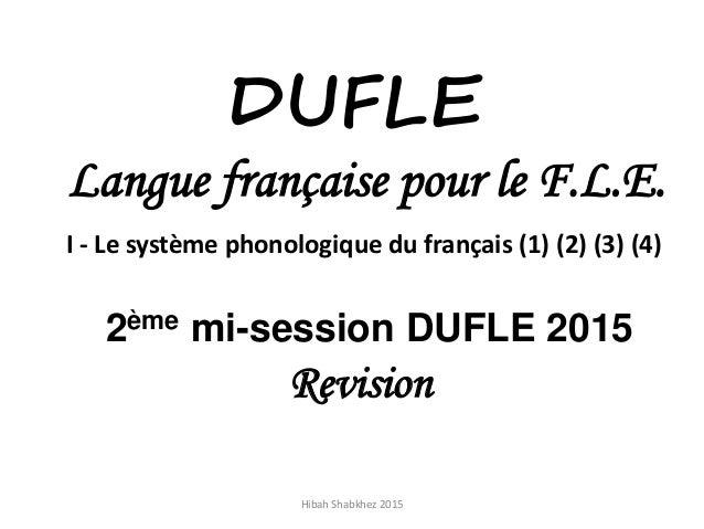 DUFLE Langue française pour le F.L.E. I - Le système phonologique du français (1) (2) (3) (4) 2ème mi-session DUFLE 2015 R...