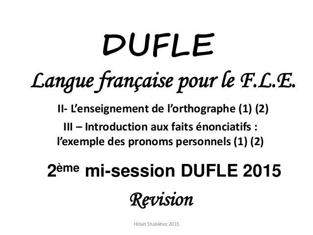 DUFLE Langue française pour le F.L.E. II- L'enseignement de l'orthographe (1) (2) 2ème mi-session DUFLE 2015 Revision Hiba...
