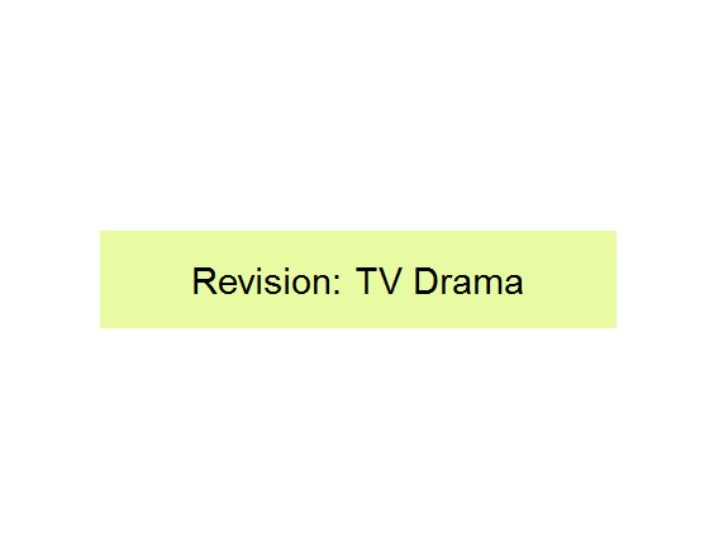 TV Drama and Representation• Section A of the exam.• 30 minutes to watch clip (4 times) and make  notes.  – Viewing 1 – no...