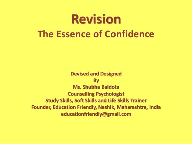 Revision The Essence of Confidence Devised and Designed By Ms. Shubha Baldota Counselling Psychologist Study Skills, Soft ...