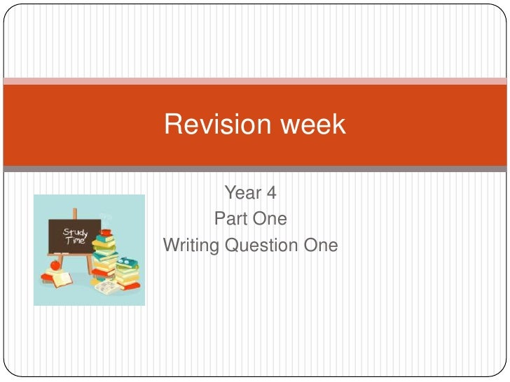 Year 4<br />Part One<br />Writing Question One<br />Revision week <br />