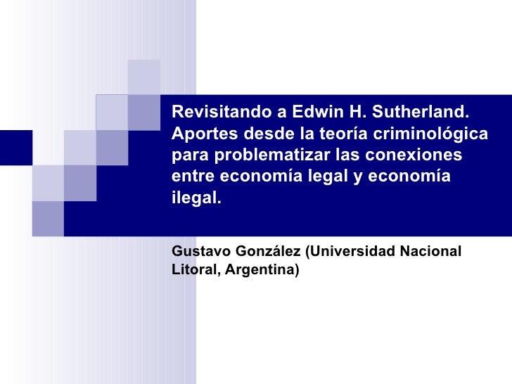Revisitando a Edwin H. Sutherland. Aportes desde la teoría criminológica para problematizar las conexiones entre economía ...