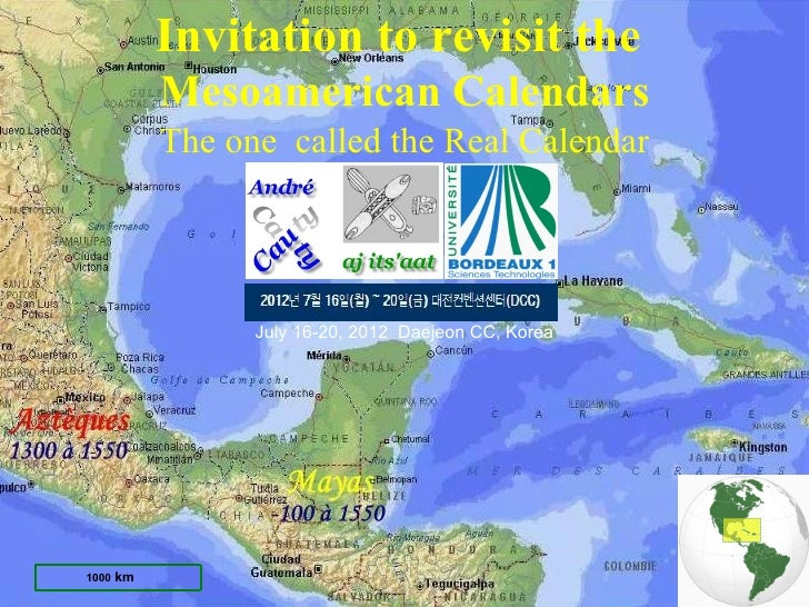 Invitation to revisit the          Mesoamerican Calendars          The one called the Real Calendar                July 16...