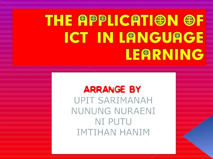  1. To give an elaborated the  implementation    of ICT in Language Learning  (English). 2. To carry out micro teaching...