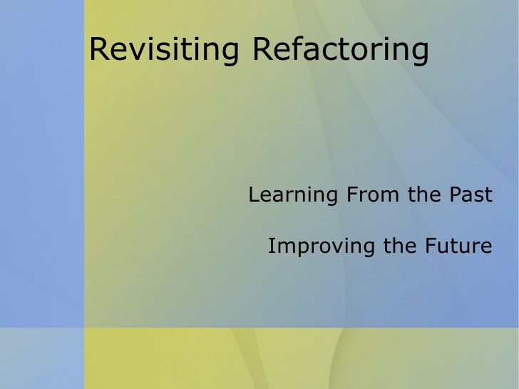 Revisiting Refactoring Learning From the Past Improving the Future