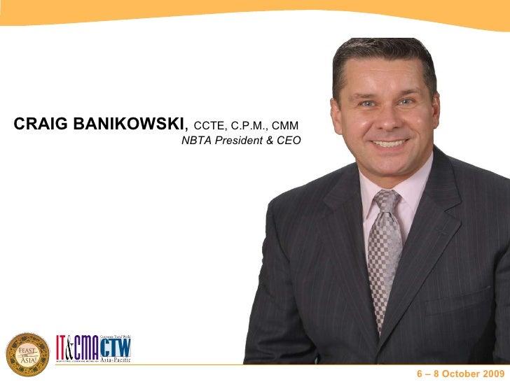 CRAIG BANIKOWSKI ,  CCTE, C.P.M., CMM NBTA President & CEO