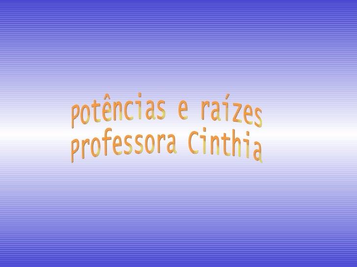 Potências e raízes Professora Cinthia