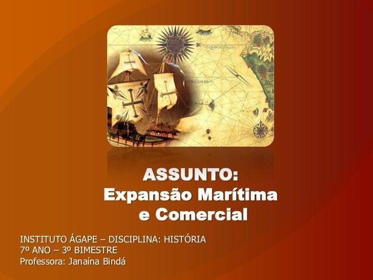 ASSUNTO:                 Expansão Marítima                    e ComercialINSTITUTO ÁGAPE – DISCIPLINA: HISTÓRIA7º ANO – 3º...