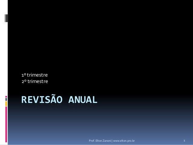 1º trimestre2º trimestreREVISÃO ANUAL               Prof. Elton Zanoni   www.elton.pro.br   1