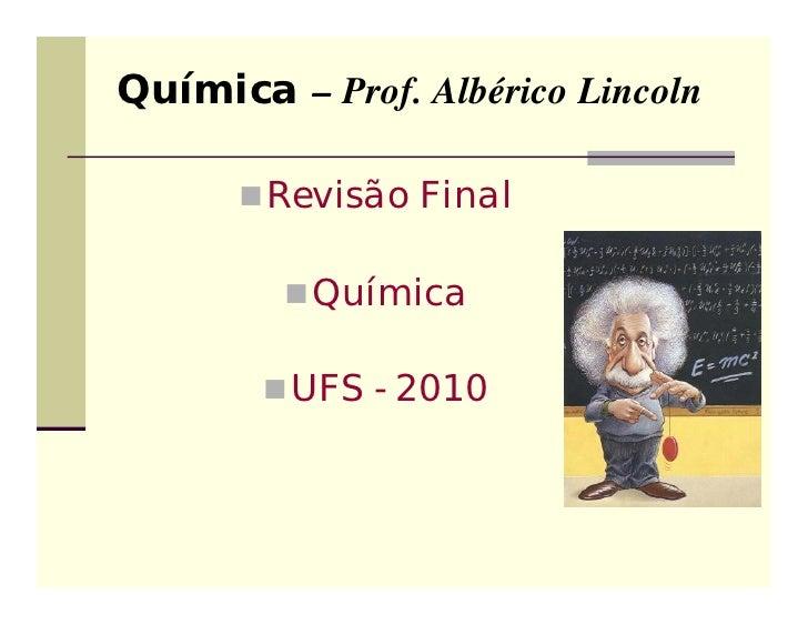 Química – Prof. Albérico Lincoln       Revisão Final          Química        UFS - 2010