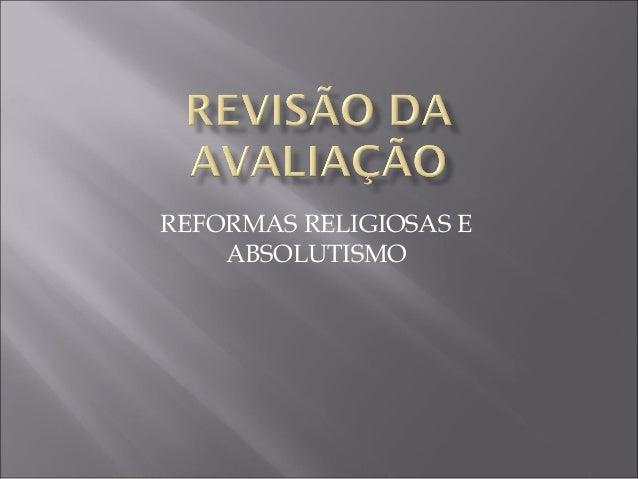 REFORMAS RELIGIOSAS E  ABSOLUTISMO