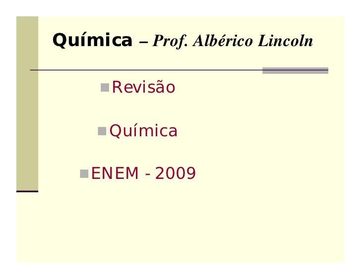 Química – Prof. Albérico Lincoln      Revisão      Química    ENEM - 2009