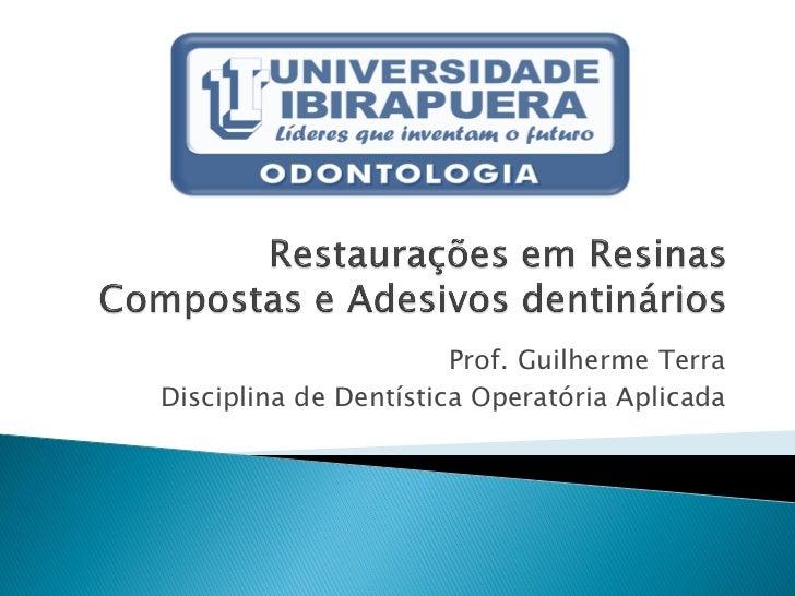 Prof. Guilherme TerraDisciplina de Dentística Operatória Aplicada