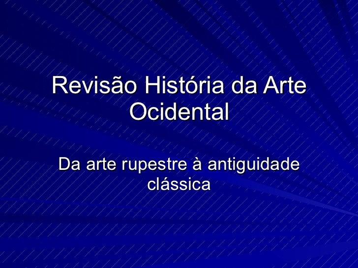 Revisão História da Arte Ocidental Da arte rupestre à antiguidade clássica