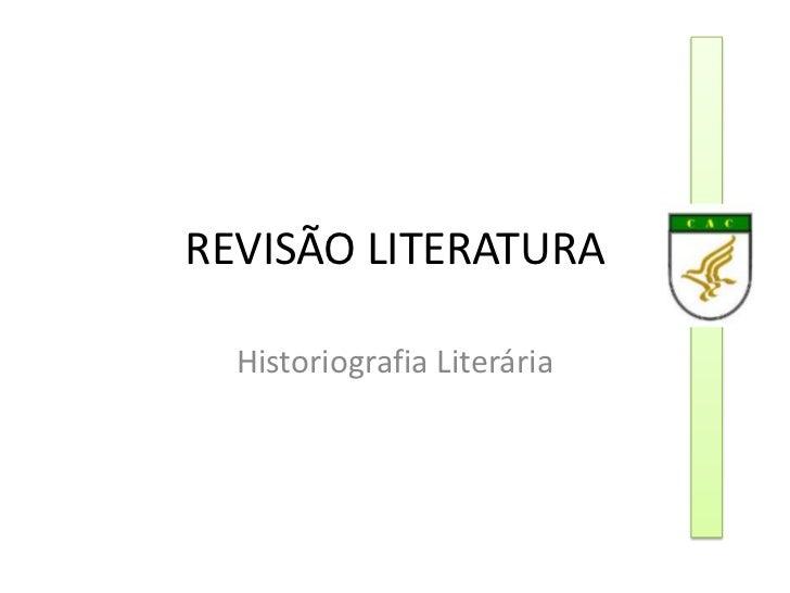 REVISÃO LITERATURA  Historiografia Literária