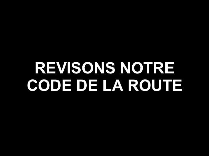 REVISONS NOTRE CODE DE LA ROUTE
