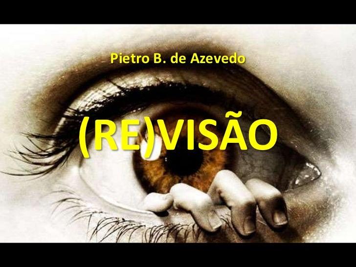 Pietro B. de Azevedo(RE)VISÃO