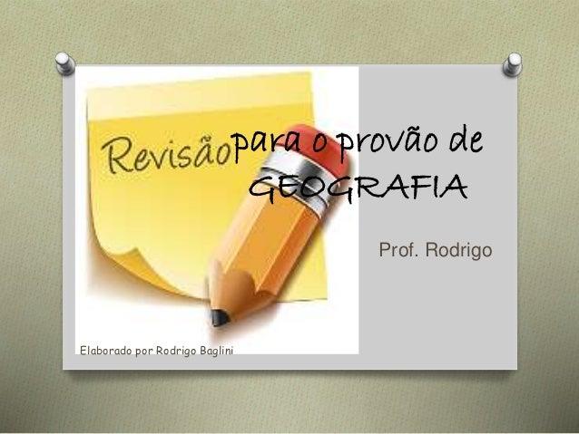 para o provão de GEOGRAFIA Prof. Rodrigo Elaborado por Rodrigo Baglini