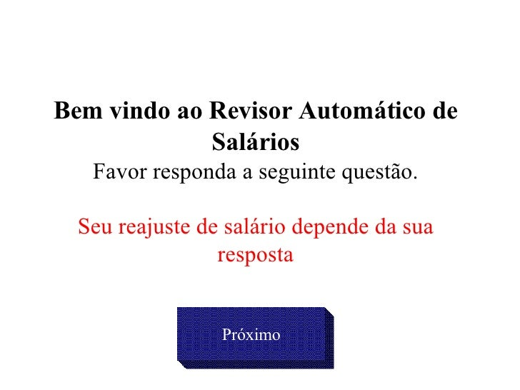 Bem vindo ao Revisor Automático de Salários Favor responda a seguinte questão. Seu reajuste de salário depende da sua resp...
