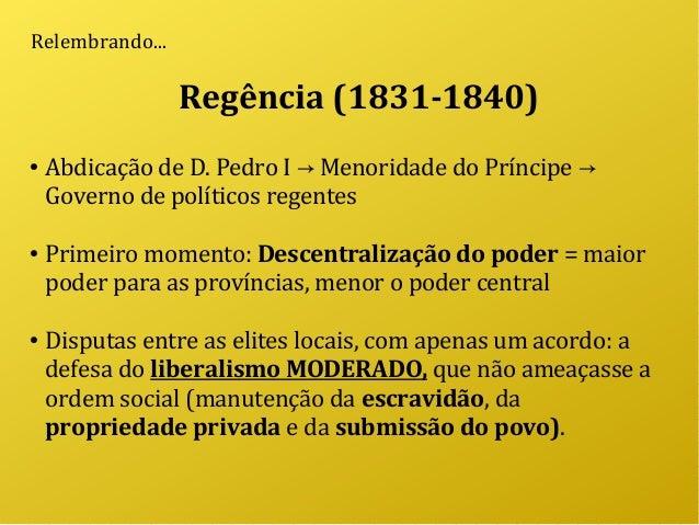 Regência (1831-1840) ● Abdicação de D. Pedro I Menoridade do Príncipe→ → Governo de políticos regentes ● Primeiro momento:...